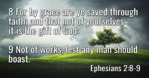 For by grace are ye saved through faith; and that not of yourselves- it is the gift of God